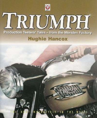 Triumph Production Testers' Tales - from the Meriden Factory by Hughie Hancox