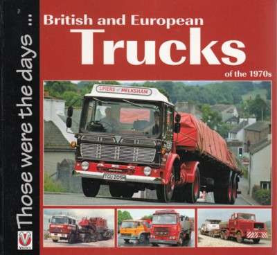 British and European Trucks of the 1970s: Those Were The Days... by Colin Peck