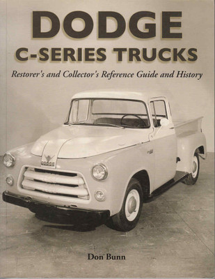 Dodge C Series Trucks: A Restorer's & Collector's Reference Guide and History