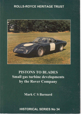 Pistons To Blades: Small gas turbine developments bt the Rover Company - Rolls-Royce Heritage Trust (1872922236)