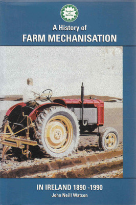 A History Of Farm Mechanisation In Ireland 1890 - 1990 (Signed) (9780952255505)