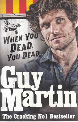 Guy Martin: When You Dead, You Dead (Paperback Edition) (9780753556672)