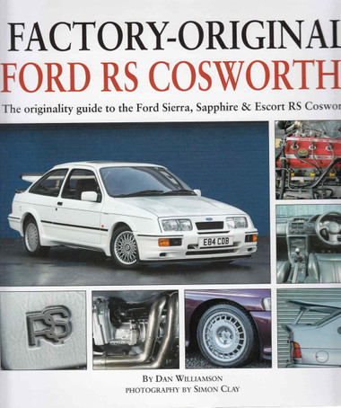 Factory-Original Ford RS Cosworths: The Originality Guide To The Ford Sierra, Sapphire & Escort RS Cosworths (9781906133580) - front