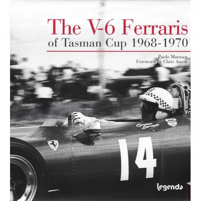 The V-6 Ferraris of Tasman Cup 1968 - 1970 (Signed) (9788888165042)