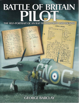 Battle Of Britain Pilot: The Self-Portrait Of An RAF Fighter Pilot And Escaper (9780857332394)
