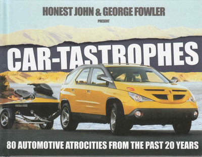 Car-Tastrophes: 80 Automotive Atrocities From The Past 20 Years (9781845849337)