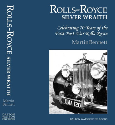 Rolls-Royce Silver Wraith: Celebrating 70 Years of the First Post-War Rolls-Royce