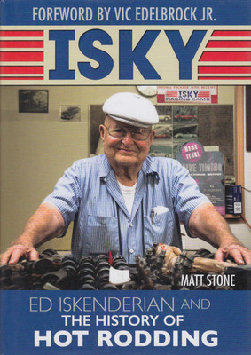 Isky: Ed Iskenderian And The History Of Hot Rodding (9781613252901)