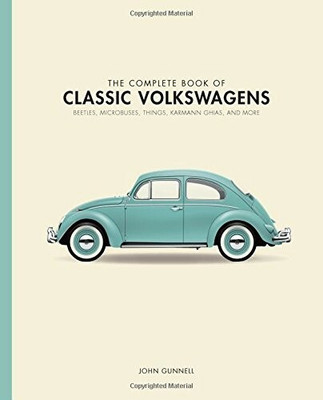 The Complete Book Of Classic Volkswagens: Beetles, Microbuses, Things, Karmann Ghias, And More (9780760349878)