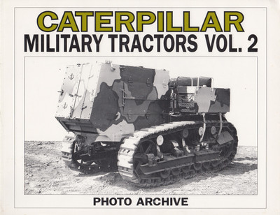 Caterpillar Military Tractors: Photo Archive Vol 2 (9781882256174)