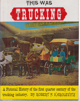 This Was Trucking: A Pictorial History... (9780875645247)