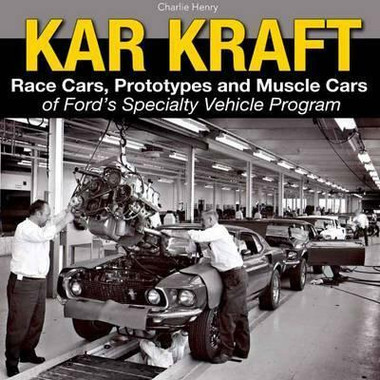 Kar Kraft - Race Cars, Prototypes and Muscle Cars of Ford's Specialty Vehicle Program