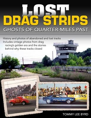 Lost Drag Strips - Ghosts Of Quarter-Miles Past (9781613250457)