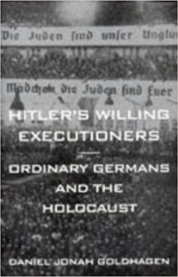 Hitler's Willing Excutioners - Ordinary Germans And The Holocaust