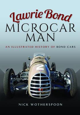 Lawrie Bond Microcar Man - An Illustrated History Of Bond Cars