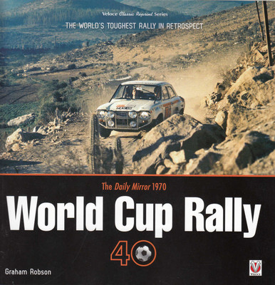 The Daily Mirror 1970 World Cup Rally 40 - The World's Toughest Rally in Retrospect