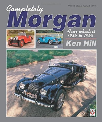 Completely Morgan Four-wheelers 1936 to 1968