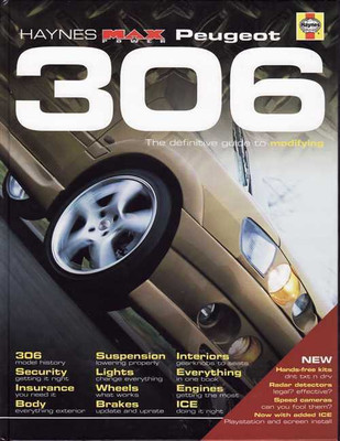 Peugeot 306 The Definitive Guide To Modifying (Haynes Max Power)