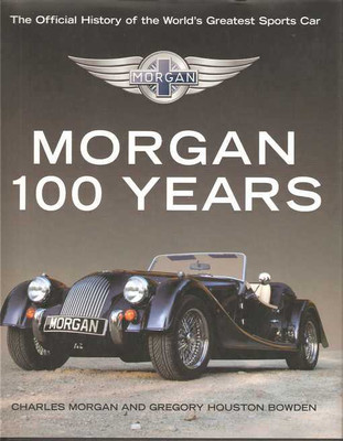 Morgan 100 Years: The Official History Of The World's Greatest Sports Car