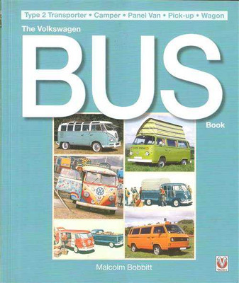 The Volkswagen Bus Book: Type 2 Transporter, Camper, Panel Van, Pick-up, Wagon