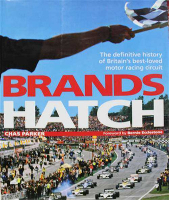 Brands Hatch: The Definitive History of Britain's Best-loved Motor Racing Circui