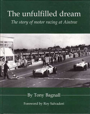 The Unfulfilled Dream: The Story Of motor Racing At Aintree