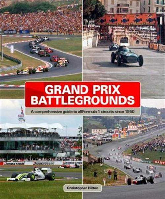 Grand Prix Battlegrounds: A Guide To All Formula 1 Circuits Since 1950