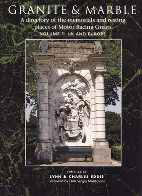 Granite and Marble: Memorials and Resting Places of Motor Racing Greats (Vol1)