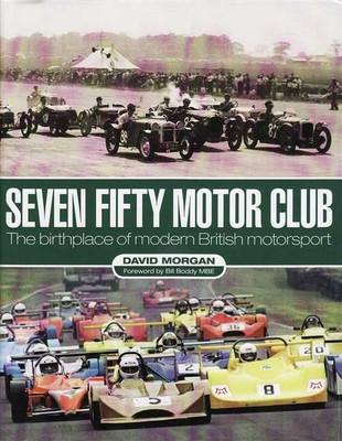 Seven Fifty Motor Club: The Birthplace of Modern British Motorsport