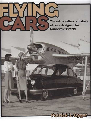 Flying Cars: The Extraordinary History of Cars Designed for Tomorrow's World