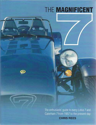 The Magnificent 7 The Enthusiasts' Guide to Lotus 7 and Caterham 7