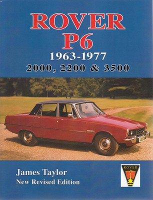 Rover P6 1963 - 1977 2000, 2200 & 3500 (New Revised Edition)