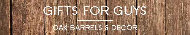 Gifts for Guys - Oak Barrels & Decor