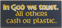 In God We Trust All Others Cash or Plastic