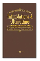 Intimidations & Ultimatums for All Occasions