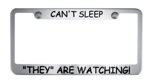 "Can't Sleep, ""They"" Are Watching! License Plate Frame by The Psychology Shop."