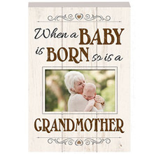 "Wooden Plaque - ""When a Baby is Born...so is a Grandmother"""
