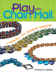 Play With Chain Mail: 4 Weaves = 20+ Jewelry Designs - Theresa D. Abelew