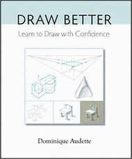 Draw Better: Learn to Draw with Confidence - Dominique Audette