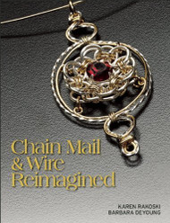 Chain Mail & Wire Reimagined - Karen Rayoski & Barbara Deyoung