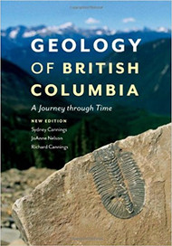 Geology of British Columbia: A Journey through Time - Sydney Cannings, JoAnne Nelson, Richard Cannings