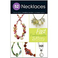 52 Necklaces: Fast, Fashionable & Fun - From Bead Style Magazine