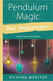 Pendulum Magic for Beginners: Tap Into Your Inner Wisdom - Richard Webster
