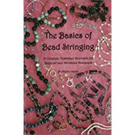 The Basics of Bead Stringing: A Complete Illustrated Approach for Beginner and Advanced Designers - Debbie Kanan