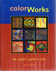 Color Works: The Crafter's Guide to Color - Deb Menz