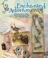 Enchanted Adornments: Creating Mixed-Media Jewelry With Metal Clay, Wire Resin and More - Cynthia Thorton