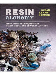 Resin Alchemy: Innovative Techniques for Mixed-Media and Jewelry Artists - Susan Lenart Kazmer