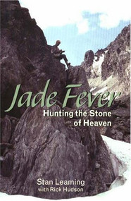 Jade Fever: Hunting the Stone of Heaven - Stan Leaming