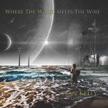 Sean Kelly : Where the Wood Meets the Wire CD