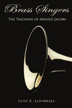Brass Singers ; The Teaching of Arnold Jacobs by Luis E. Loubriel